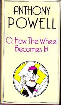 O, How the Wheel Becomes it! by  Anthony Powell - Hardcover - from World of Books Ltd (SKU: GOR006119536)