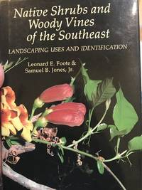 Native Shrubs and Woody Vines of the Southeast. Landscaping Uses and Identification.