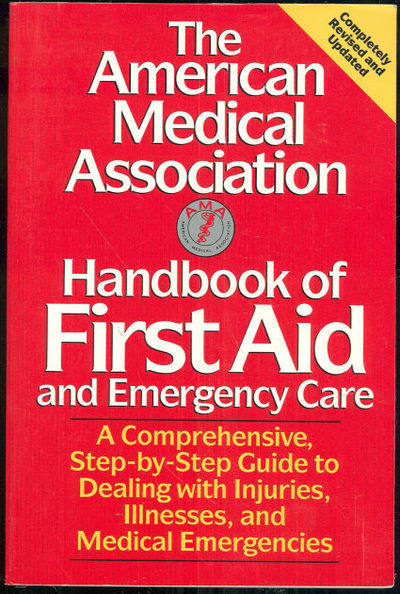 AMERICAN MEDICAL ASSOCIATION HANDBOOK OF FIRST AID AND EMERGENCY CARE, American Medical Association