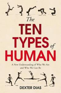 The Ten Types of Human: A New Understanding of Who We Are  and Who We Can Be