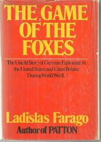 GAME OF THE FOXES The Untold Story of German Espionage in the United States and Great Britain During World War II, Farago, Ladislas