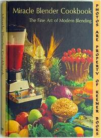 Miracle Blender Cookbook (The Fine Art Of Modern Blending) by  Carol D. (Editor) Brent - First Printing - 1967 - from KEENER BOOKS (Member IOBA) and Biblio.com