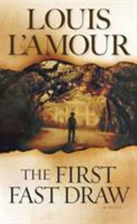 The First Fast Draw: A Novel by L'Amour, Louis - 1985