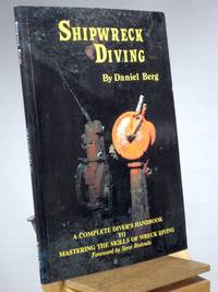 Shipwreck Diving, A Complete Diver's Handbook to Mastering the Skills of Wreck Diving