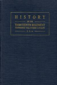 History of the Thirteenth Regiment Tennessee Volunteer Cavalry U.S.A.
