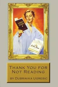 Thank You for Not Reading : Essays on Literary Trivia by Dubravka Ugresic  - Paperback  - 2003  - from ThriftBooks (SKU: G1564782980I4N00)