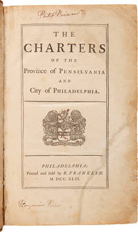 THE CHARTERS OF THE PROVINCE OF PENSILVANIA AND CITY OF PHILADELPHIA. [bound with:] A COLLECTION OF ALL THE LAWS OF THE PROVINCE OF PENNSYLVANIA. [bound with:] AN APPENDIX; CONTAINING A SUMMARY OF SUCH ACTS OF ASSEMBLY AS HAVE BEEN FORMERLY IN FORCE WITHIN THIS PROVINCE...