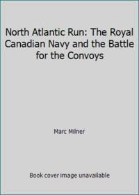 image of North Atlantic Run: The Royal Canadian Navy and the Battle for the Convoys