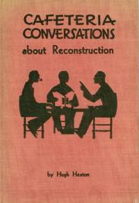 Cafeteria Conversations about Reconstruction by  Hugh HEATON - Hardcover - Signed - 1932 - from Attic Books and Biblio.com
