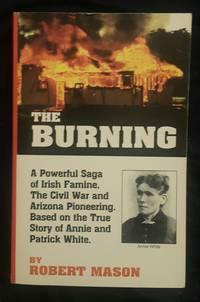 The Burning A Powerful Saga of Irish Famine  the Civil War and Arizona Pioneering