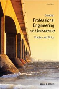 Canadian Professional Engineering and Geoscience : Practice and Ethics