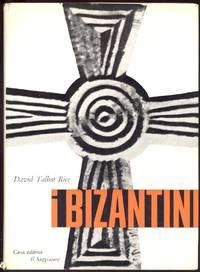 I Bizantini by  David TALBOT RICE - Hardcover - 1963 - from Studio Bibliografico Marini and Biblio.com