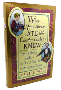 image of WHAT JANE AUSTEN ATE AND CHARLES DICKENS KNEW :  From Fox Hunting to Whist  - the Facts of Daily Life in 19th-Century England