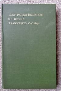 Abstracts of the Existing Transcripts of the Lost Parish Registers of Devon : 1596 -1644