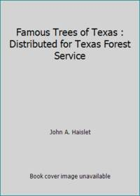 Famous Trees of Texas : Distributed for Texas Forest Service