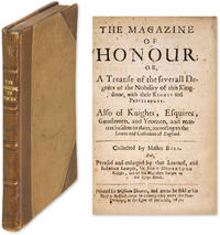The Magazine of Honour; Or, A Treatise of the Severall Degrees of..