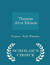 Thomas Alva Edison   Scholar's Choice Edition