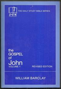 The Daily Study Bible Series. The Gospel of John Volume 1 (Chapters 1 to 7). Revised Edition