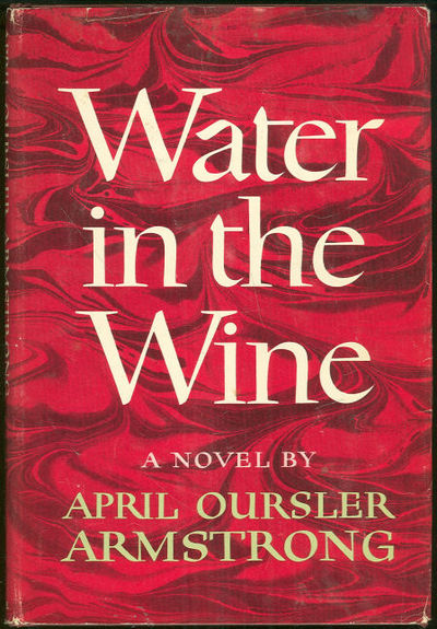 WATER IN THE WINE, Armstrong, April Oursler