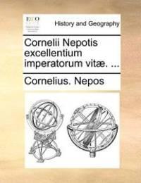 Cornelii Nepotis excellentium imperatorum vit. ... Latin Edition