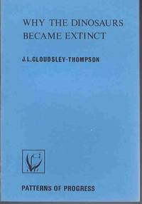 Why the Dinosaurs Became Extinct (Patterns of progress) by J.L. Cloudsley-Thompson - Paperback - 1978 - from Lazy Letters Books (SKU: 027568)