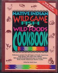 Native Indian Wild Game, Fish and Wild Foods Cookbook.  Recipes from North American Native Cooks