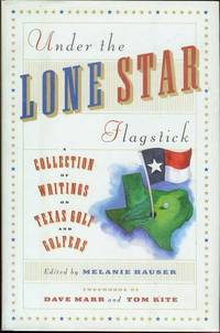Under the Lone Star Flagstick: A Collection of Writings on Texas Golf and Golfers by  Melanie (edited by) Hauser - Signed First Edition - 1997 - from Bookmarc's (SKU: EC4770BB)