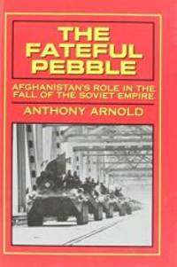 The Fateful Pebble: Afghanistan's Role in the Fall of the Soviet Empire by Anthony Arnold - Hardcover - 1993-06-01 - from Books Express (SKU: 0891414614n)