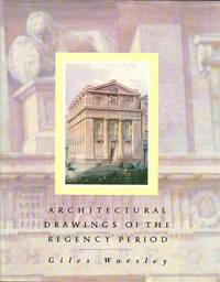 Architectural Drawings of the Regency Period, 1790-1837 : From the Drawings Collection of the Royal Institute of British Architects by  Giles Worsley - 1st  Edition - 1991 - from Dereks Transport Books and Biblio.co.uk