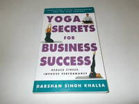 Yoga Secrets for Business Success: Transition Stress Management for the 21st Century