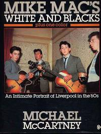 Mike Mac's White And Blacks Plus One Color. An Intimate Portrait Of Liverpool In The 60's.
