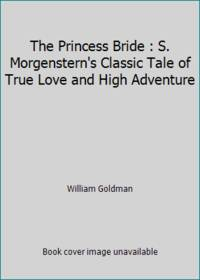image of The Princess Bride : S. Morgenstern's Classic Tale of True Love and High Adventure