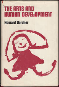 The Arts and Human Development: A Psychological Study of the Artistic Process by  Howard Gardner - First Edition - 1973 - from Diatrope Books and Biblio.com