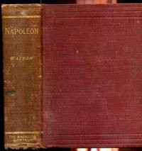 NAPOLEON A Sketch of His Life, Character, Struggles, and Achievements:  Illustrated with Portraits and Facsimiles
