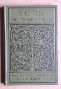 image of The Cathedral Church of York: A Description of Its Fabric and a Brief History of the Archi-Episcopal See.