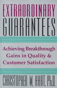 Extraordinary Guarantees: New Way to Build Quality Throughout Your Company and Ensure Satisfaction