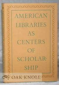 AMERICAN LIBRARIES AS CENTERS OF SCHOLARSHIP