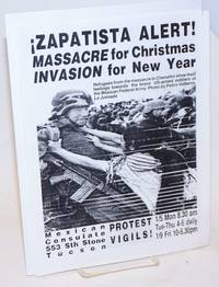 ¡Zapatista Alert! Massacre for Christmas, Invasion for New Year [handbill] refugees from the massacre in Chenalho show their feelings towards the brave US-armed soldiers of the Mexican Federal Army; Mexican Consulate Protest Vigils