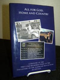 All for God, Home and Country: A History of the First One Hundred of the Daughters of the American Revolution in Nevada.