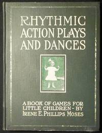 image of Rhythmic Action Plays and Dances: A Book of Original Games and Dances, Arranged Progressively, to Mother Goose and Other Action Songs with a Teaching Introductory, for Songs the Kindergarten, Primary School, Playground and Gymnasium
