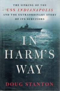 In Harm's Way: The Sinking of the Uss Indianapolis and the Extraordinary  Story of Its Survivors