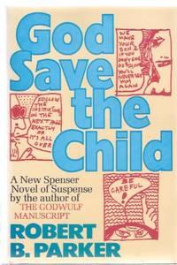 God Save the Child:  A Spenser Mystery ---by Robert B Parker -a signed copy