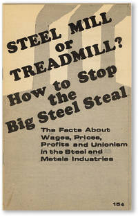 Steel Mill or Treadmill? How to Stop the Big Steel Steal. The Facts About Wages, Prices, Profits and Unionism in the Steel and Metal Industries