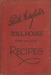 Ruth Wakefield's Toll House Tried and True Recipes