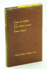 A Course of Artillery at the Royal Military Academy as Established By His Grace The Duke of Richmond Master General of His Majesty's Ordnance - Limited Edition Military Series