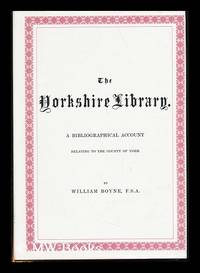 The Yorkshire Library : a Bibliographical Account of Books on Topography, Tracts of the...