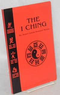 The I Ching, the ancient Chinese divination method [cover title] The I Ching the timeless wisdom of the book of changes [title page]