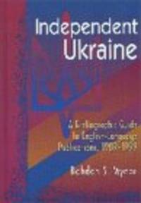 Independent Ukraine: A Bibliographic Guide to English-Language Publications, 1989-1999