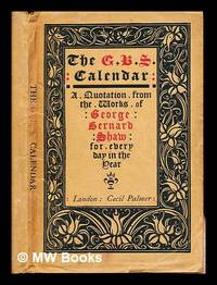 The G.B.S. Calendar: a quotation from the works of George Bernard Shaw for every day in the year,...