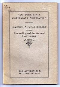 New York State Waterways Association Seventh Annual Report Including Proceedings of the Annual Convention Held at Troy, N.Y. October 5-6, 1916